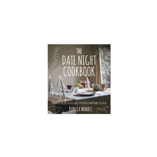 The Date Night Cookbook: Romantic Recipes & Easy Ideas to Inspire from Dawn Till Dusk