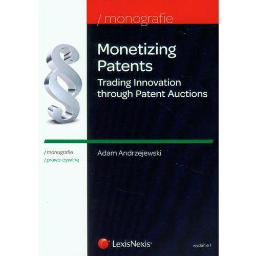 Monetizing Patents. Trading Innovation through Patent Auctions - wyślemy dzisiaj, tylko u nas taki wybór !!!, Andrzejewski Adam