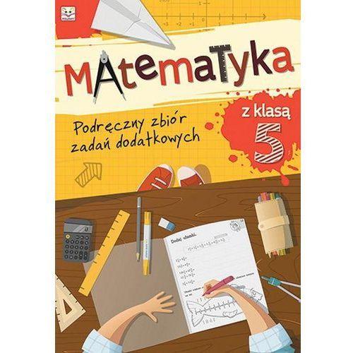 Matematyka z Klasą 5. Podręczny Zbiór Zadań Dodatkowych, praca zbiorowa