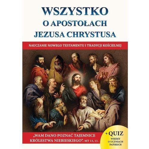 WSZYSTKO O APOSTOŁACH JEZUSA CHRYSTUSA - Jacek Molka (9788380770492)