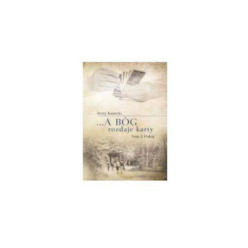 ... A Bóg rozdaje karty Tom 2 Pokój - Jerzy Kusecki (9788378566335). Najniższe ceny, najlepsze promocje w sklepach, opinie.