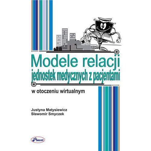 Modele relacji jednostek medycznych z pacjentami w otoczeniu wirtualnym - Sławomir Smyczek (2012)