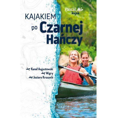 Kajakiem po Czarnej Hańczy. Pascal Kajak - Marek Kwaczonek (2017)