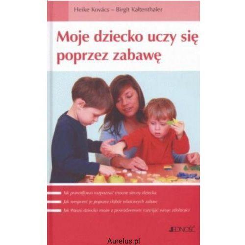 Moje dziecko uczy się poprzez zabawę - Kovacs Heike, Kaltenthaler Birgit (9788374426930)