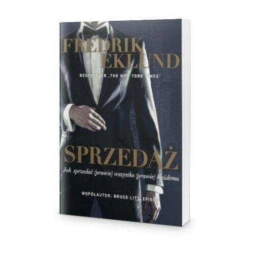 SPRZEDAŻ. Jak sprzedać (prawie) wszystko (prawie) każdemu – Fredrik Eklund (9788366516076)