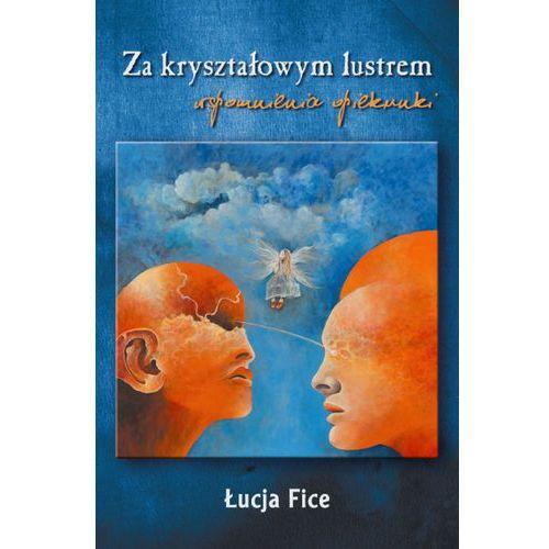 Za kryształowym lustrem Wspomnienia opiekunki - Fice Łucja, oprawa miękka