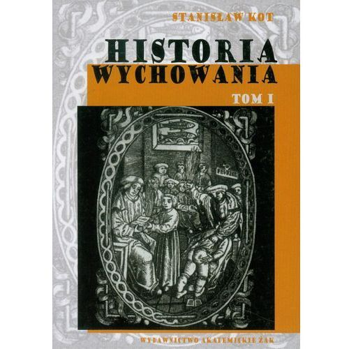 Historia wychowania, t. 1 - Stanisław Kot, Stanisław Kot