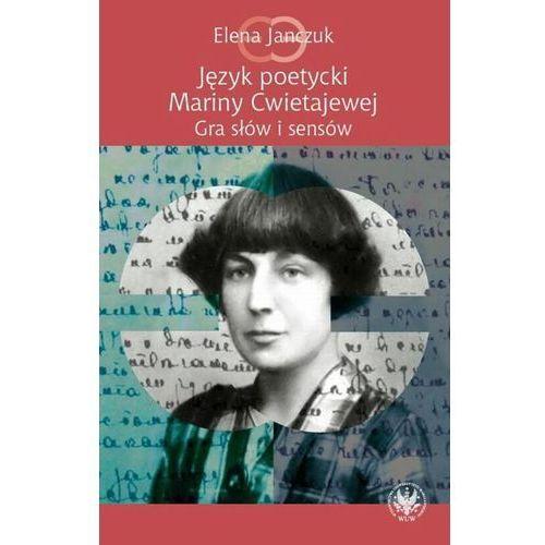 Język poetycki Mariny Cwietajewej. Gra słów i sensów (310 str.)