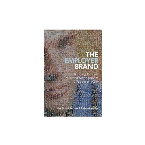 The Employer Brand: Bringing the Best of Brand Management to People at Work, Simon Barrow Richard Mosley