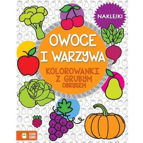 Praca zbiorowa Owoce i warzywa, kolorowanki z grubym obrysem - opracowanie zbiorowe (9788380732087)