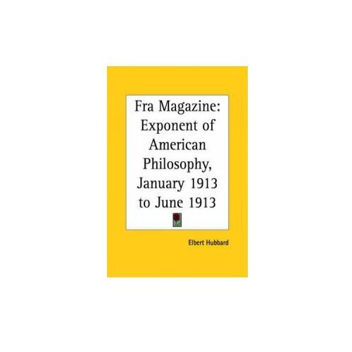 Fra Magazine: Exponent of American Philosophy (January 1913 to June 1913) (9780766164055)