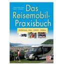 Das Reisemobil-Praxisbuch - Umbauen - Einbauen - Selbermachen