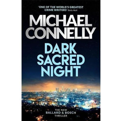 Dark Sacred Night: A Bosch and Ballard thriller Michael Connelly