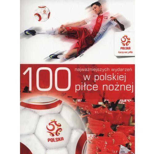 100 najważniejszych wydarzeń w polskiej piłce nożnej -, Publicat