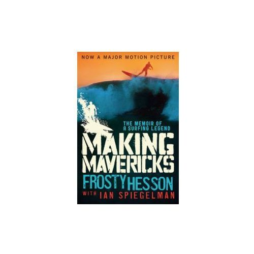 Making Mavericks The Memoir of a Surfing Legend, Skyhorse Publishing