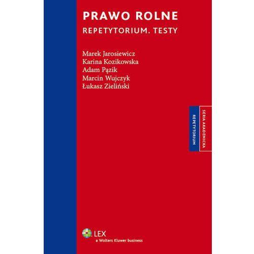 Prawo rolne Repetytorium Testy - Jarosiewicz Marek, Kozikowska Karina, Pązik Adam, Wujczyk Marcin, Zieliński Łukasz (380 str.)