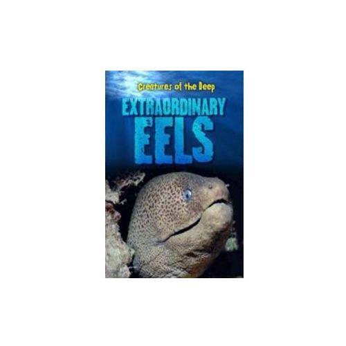 Creatures of the Deep: Extraordinary Eels (9781406226461)
