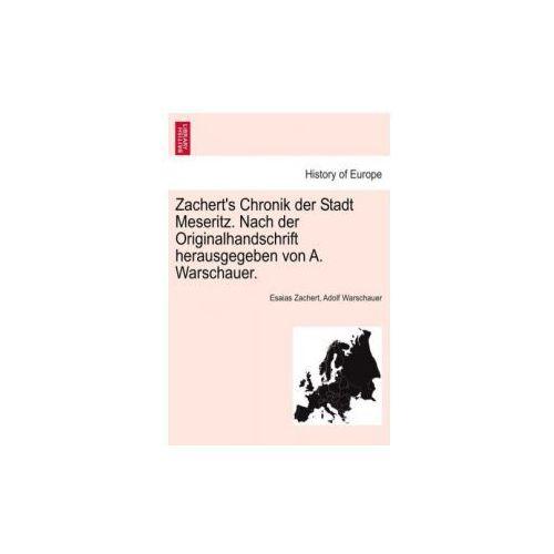 Zachert's Chronik Der Stadt Meseritz. Nach Der Originalhandschrift Herausgegeben Von A. Warschauer.