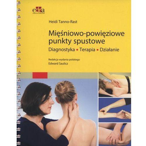 ięśniowo-powięziowe punkty spustowe Diagnostyka, terapia, działanie (9788365373168)