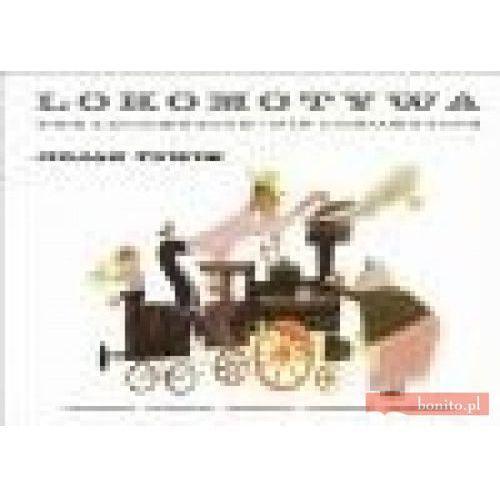 Lokomotywa. The Locomotive. Die Lokomotive. Książka w trzech wersjach językowych: polskiej, angielskiej i niemieckiej