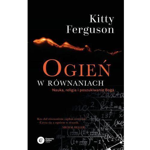 Ogień w równaniach - Kitty Ferguson, Copernicus Center Press