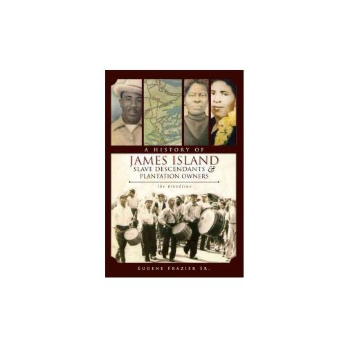 A History of James Island Slave Descendants & Plantation Owners: The Bloodline (9781596299764)