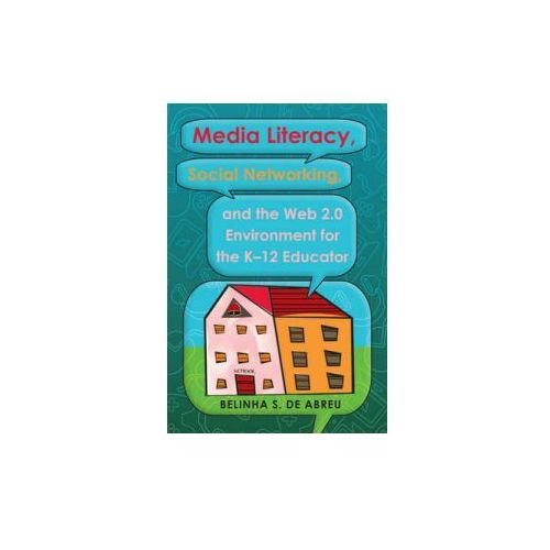 Media Literacy, Social Networking, and the Web 2.0 Environment for the K-12 Educator (9781433110085)