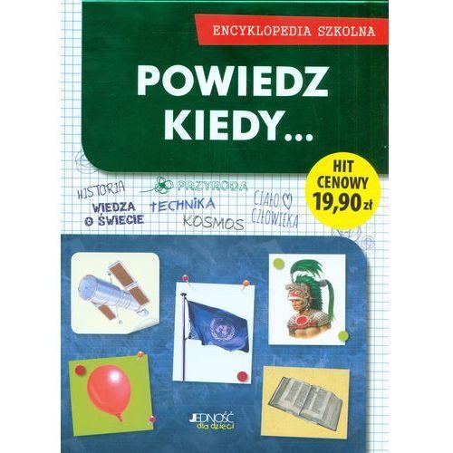 Encyklopedia szkolna. Powiedz kiedy + zakładka do książki GRATIS (2015)