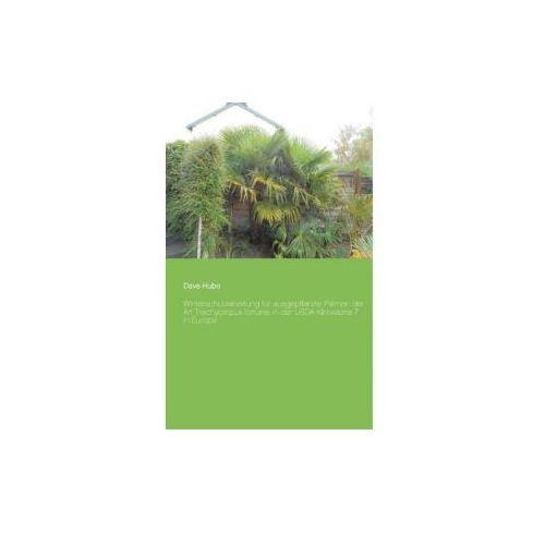 OKAZJA - Winterschutzanleitung für ausgepflanzte Palmen der Art Trachycarpus fortunei in der USDA Klimazone 7 in Europa