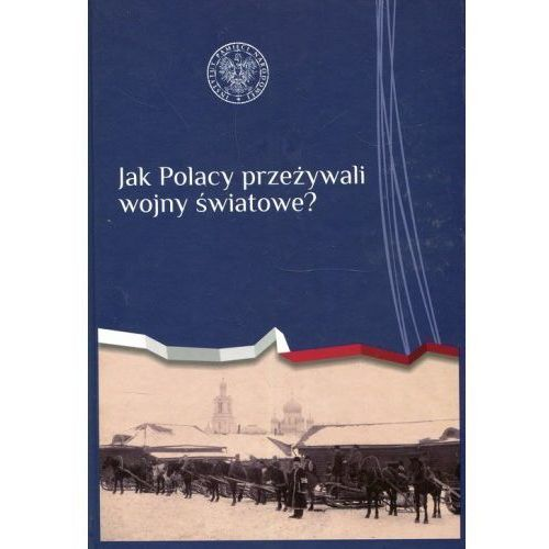 Jak Polacy przeżywali wojny światowe? (2016)
