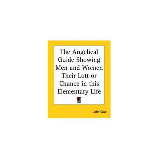 Angelic Guide Showing Men and Women Their Lot or Chance in This Elementary Life (9780766184121)