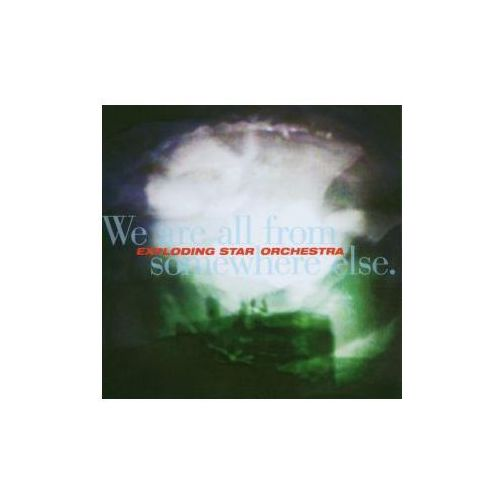 Exploding Star Orchestra - We Are All From Somewhere Else (0790377018127)