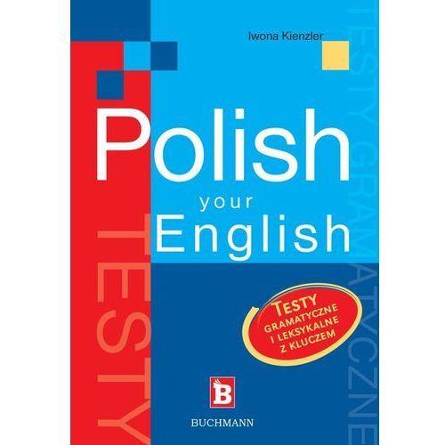 Polish Your English. Testy gramatyczne i leksykalne z kluczem (kategoria: Nauka języka)