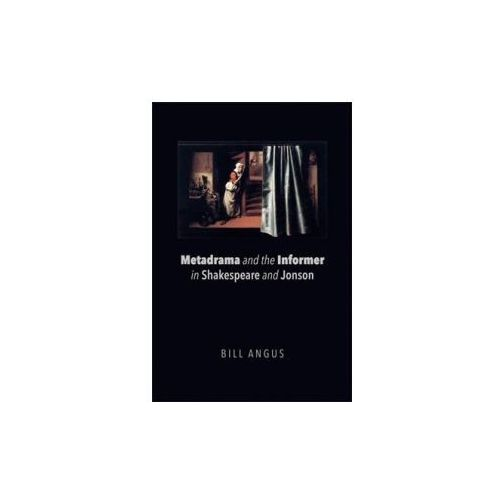 Metadrama and the Informer in Shakespeare and Jonson (9781474431606)