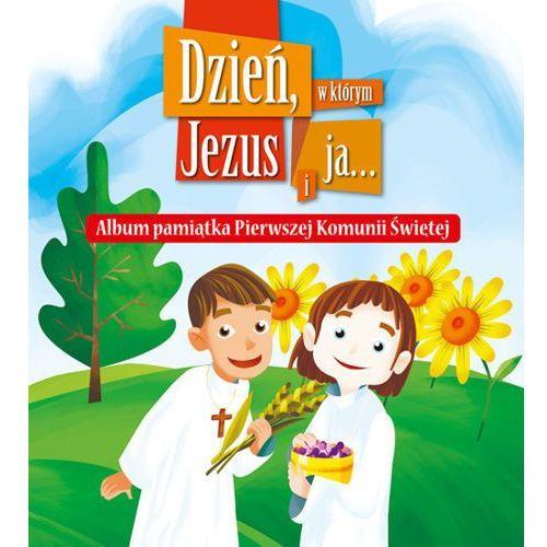 Dzień, w którym jezus i ja… album pamiątka pierwszej komunii świętej marki Praca zbiorowa