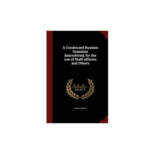 Condensed Russian Grammar [Microform], for the Use of Staff-Officers and Others, pozycja z kategorii Literatura obcojęzyczna