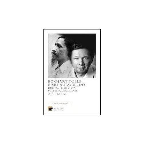 Eckhart Tolle e Sri Aurobindo. Due punti di vista sull'illuminazione (9788896052587)