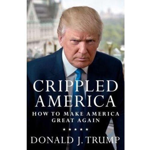 Crippled America How To Make America Gre, Trump, Donald J.