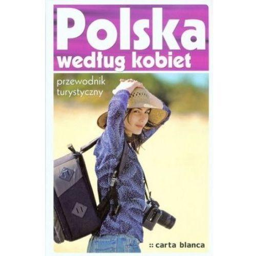POLSKA WEDŁUG KOBIET. PRZEWODNIK TURYSTYCZNY (400 str.)