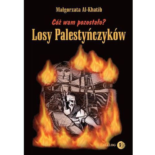 Cóż wam pozostało Losy Palestyńczyków na podstawie prozy Gassana Kanafaniego, Małgorzata Al-Khatih