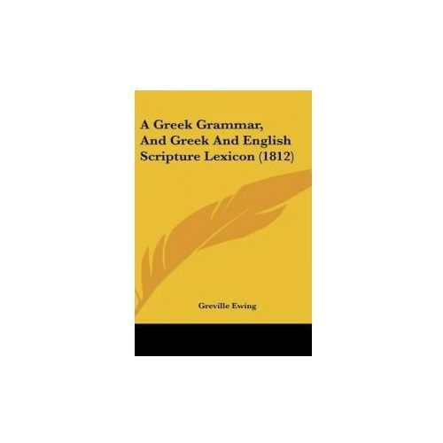 A Greek Grammar, And Greek And English Scripture Lexicon (1812)