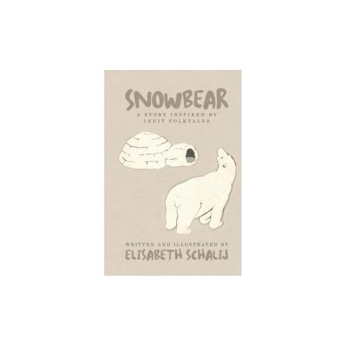 SNOWBEAR: A STORY INSPIRED BY INUIT FOLK