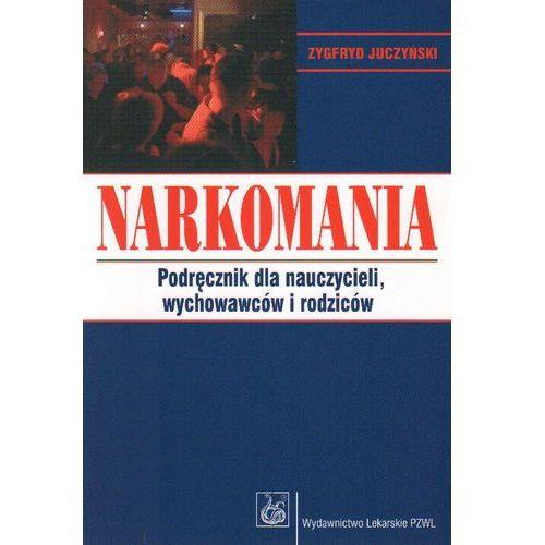Narkomania podręcznik dla nauczycieli wychowawców i rodziców, Juczyński Zygfryd