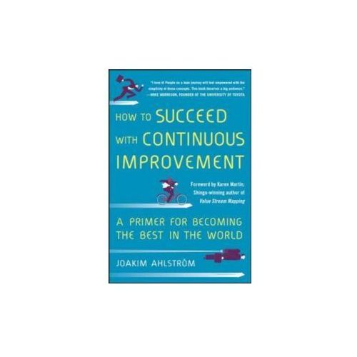 How To Succeed With Continuous Improvement: A Primer For Becoming The Best In The World (9780071835237)