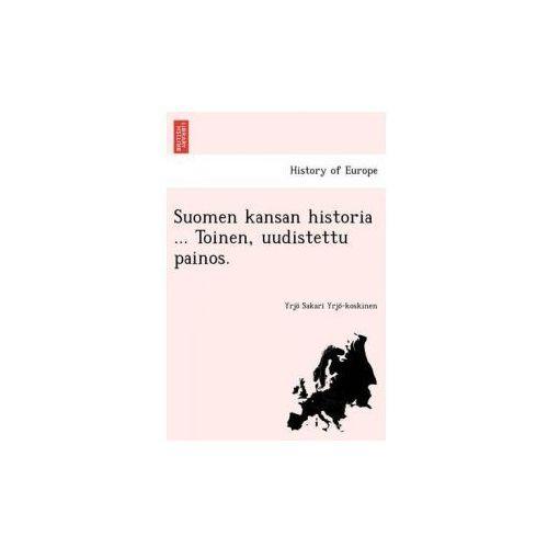 Suomen Kansan Historia... Toinen, Uudistettu Painos.