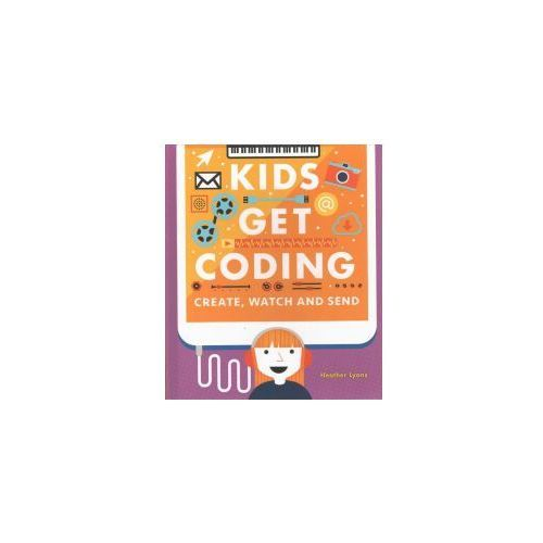 Kids Get Coding: Create, Watch and Send (9781526302243)