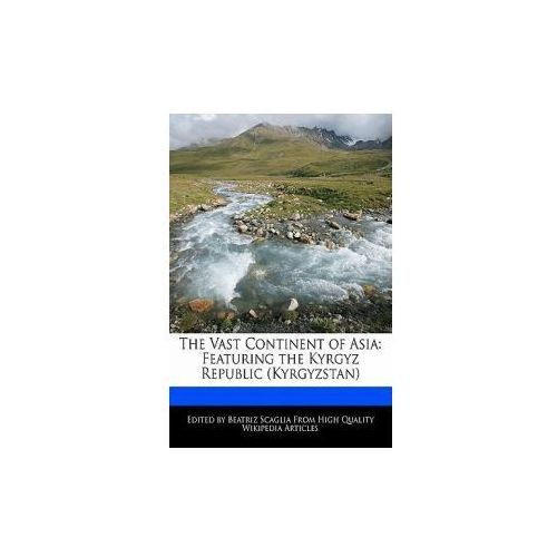 The Vast Continent of Asia: Featuring the Kyrgyz Republic (Kyrgyzstan) (9781116256505)