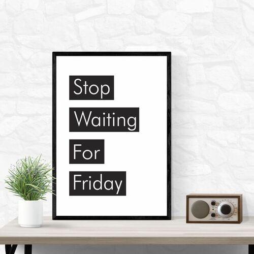 Plakat stop waiting for friday 009 marki Wally - piękno dekoracji