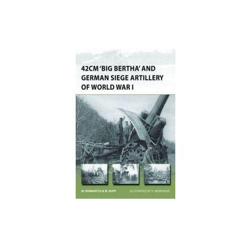 42cm Big Bertha and German Siege Artillery of World War I, Romanych, Marc / Rupp, Martin