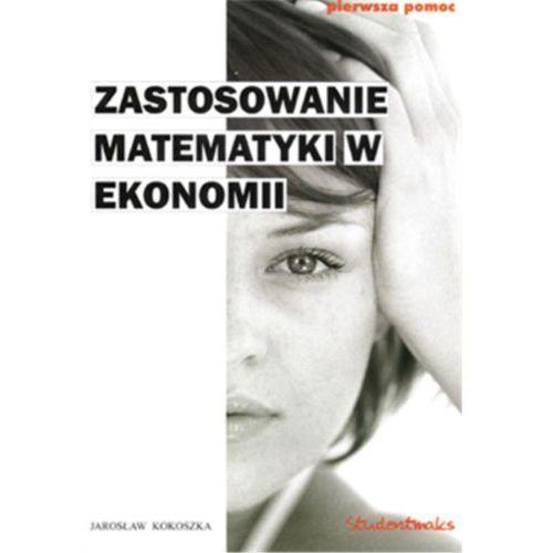 Zastosowanie matematyki w ekonomii - Jarosław Kokoszka (9788364340017)